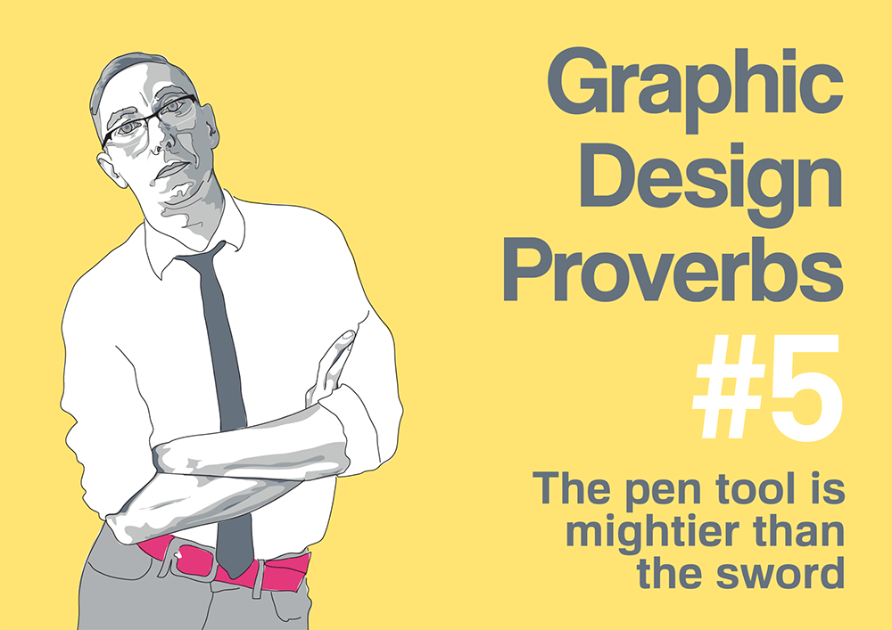 Graphic design proverb #5: The pen tool is mightier that the sword