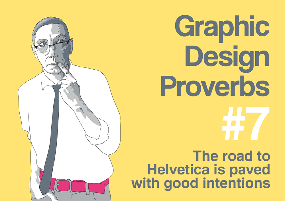 Graphic design proverb #7: The road to Helvetica is paved with good intentions