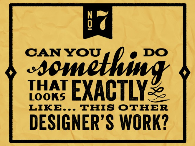 "Do not say to a designer: ""Can you do something that looks exactly like... this other designer's work?"""
