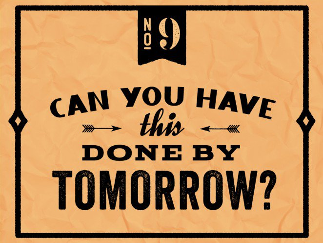 "Do not say to a designer: ""Can you have this done by tomorrow?"""