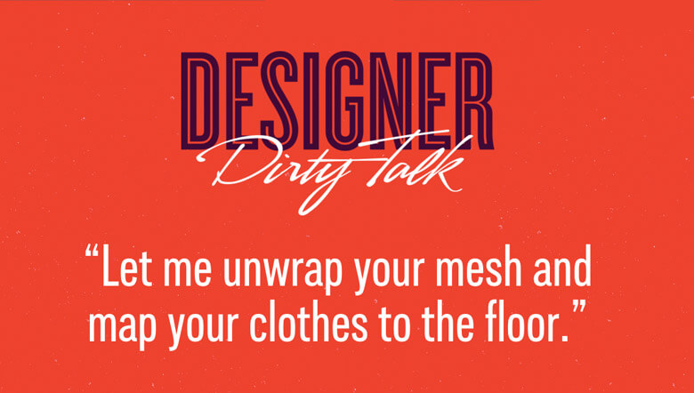 """""""Let me unwrap your mesh and map your clothes to the floor"""""""