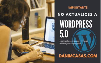 No actualices (aún) al nuevo WordPress 5.0