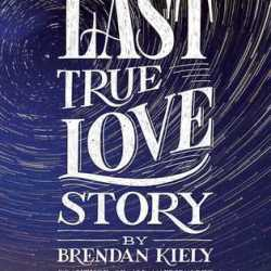 Guest #BookReview: THE LAST TRUE LOVE STORY by Brendan Kiely