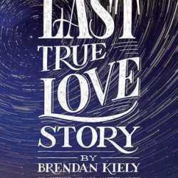 Guest #BookReview: THE LAST TRUE LOVE STORY by Brendan Kiely