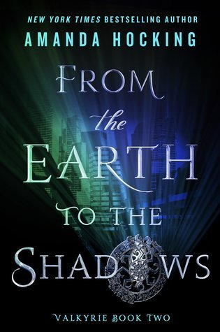 #BookReview + #Excerpt: FROM THE EARTH TO THE SHADOWS (Valkyrie #2) by Amanda Hocking + #Giveaway