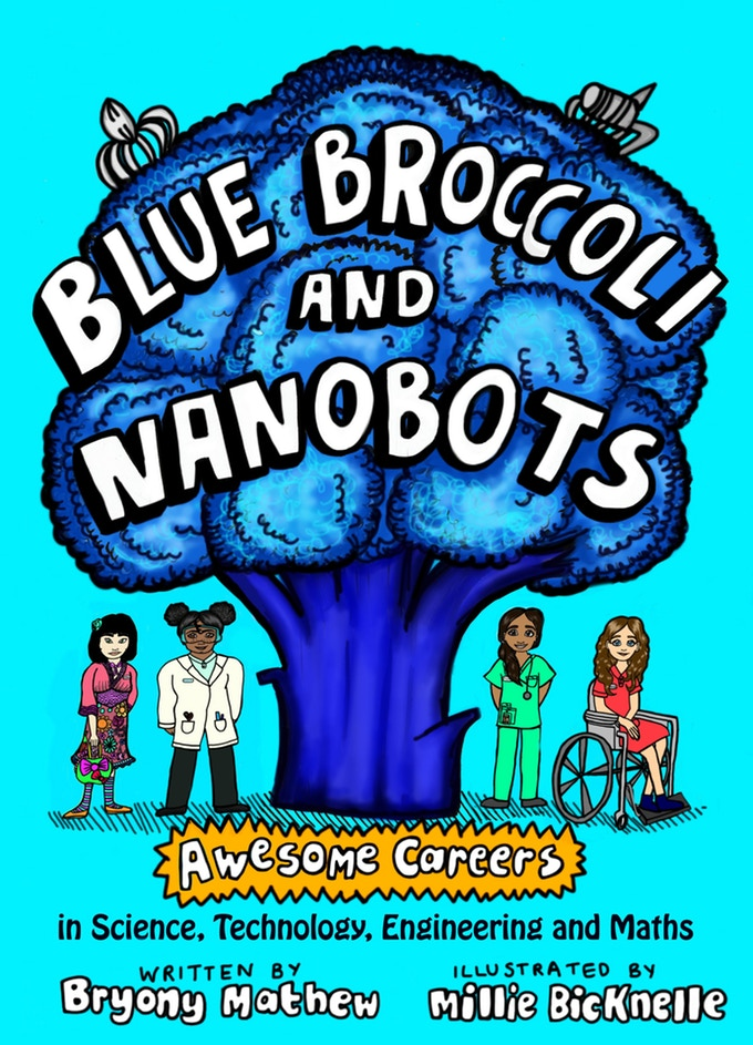 #Interview: Bryony Mathew talks about encouraging girls' interests in STEM and her Kickstarter for BLUE BROCCOLI AND NANOBOTS!