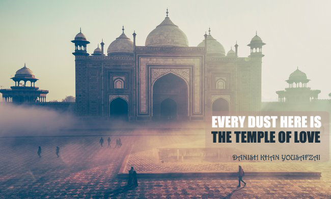Every dust here is the temple of love (Danish Khan Quotes)