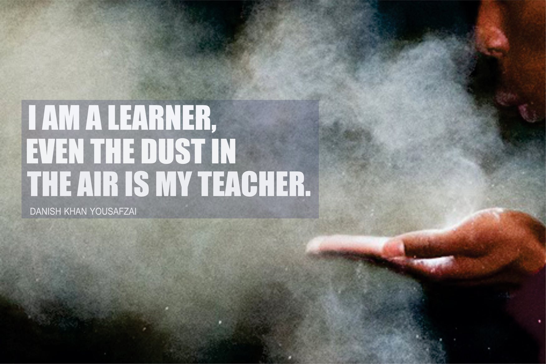 I am la earner event the dust in the air is my teacher.