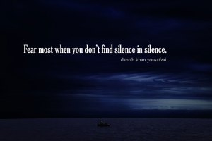 Fear most when you don't silence in silence.