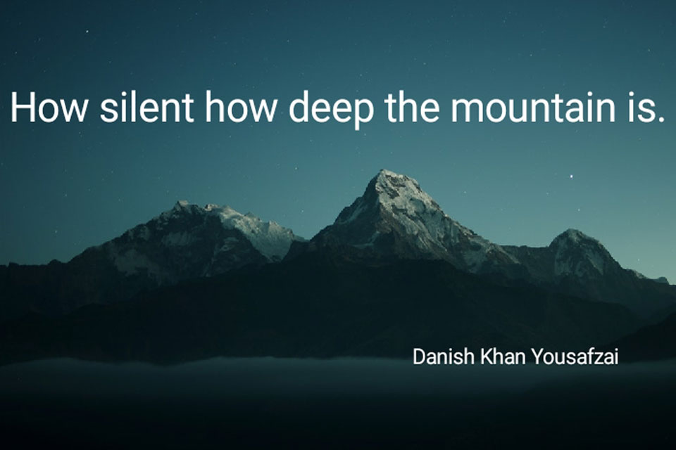 How silent how deep the mountains is.