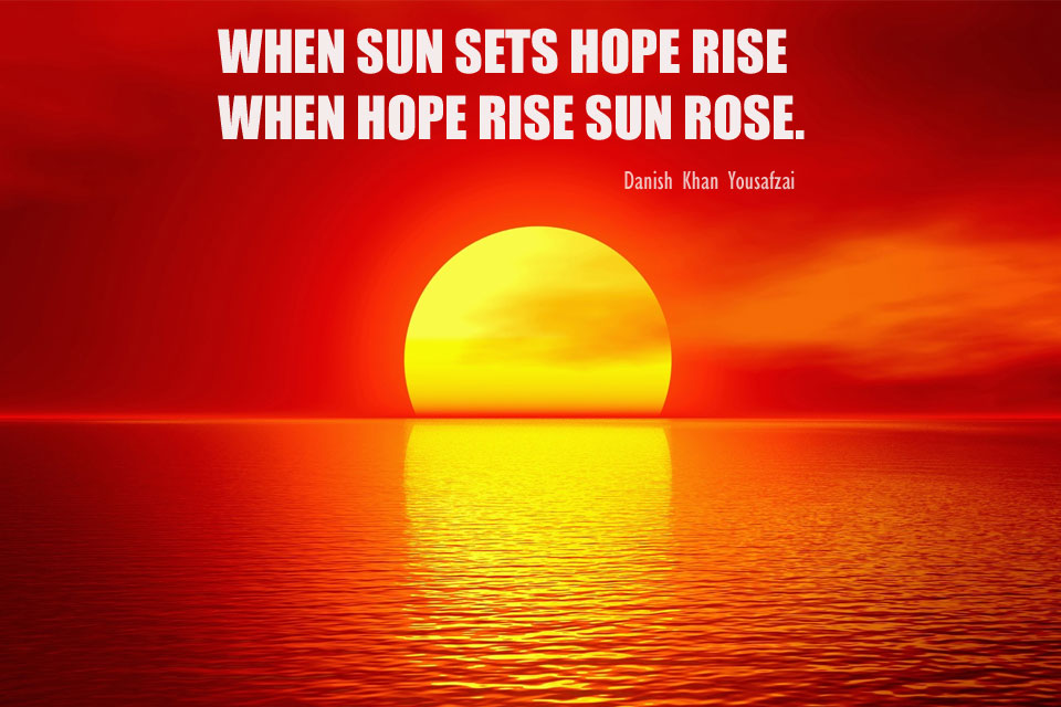 WHEN SUN SETS HOPE RISE WHEN HOPE RISE SUN ROSE.