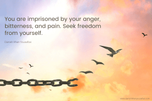 You are imprisoned by your anger, bitterness, and pain. Seek freedom from yourself.