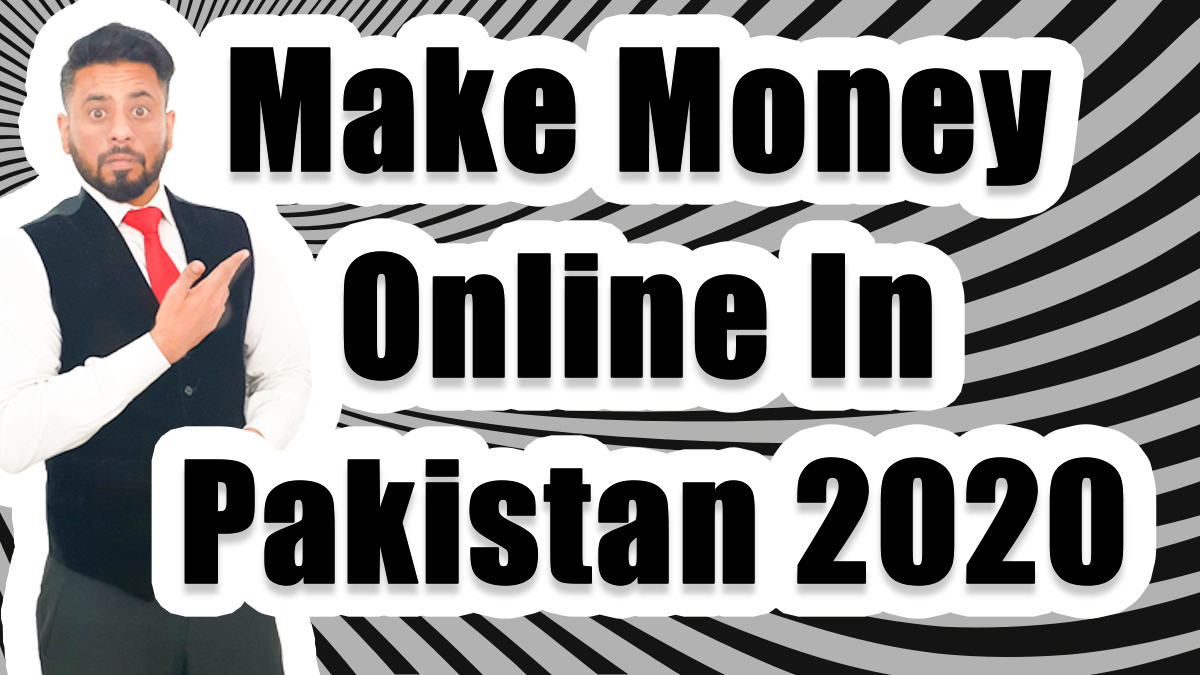 Make money online in Pakistan 2020