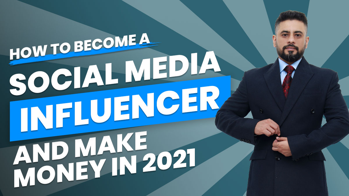 How to Become a Social Media Influencer and Make Money in 2021