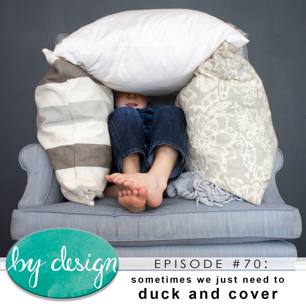 By Design EP 70: sometimes we just need to duck and cover
