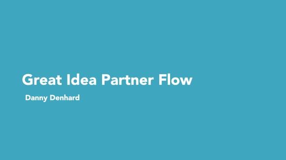 Great Idea Partner Flow - Danny Denhard