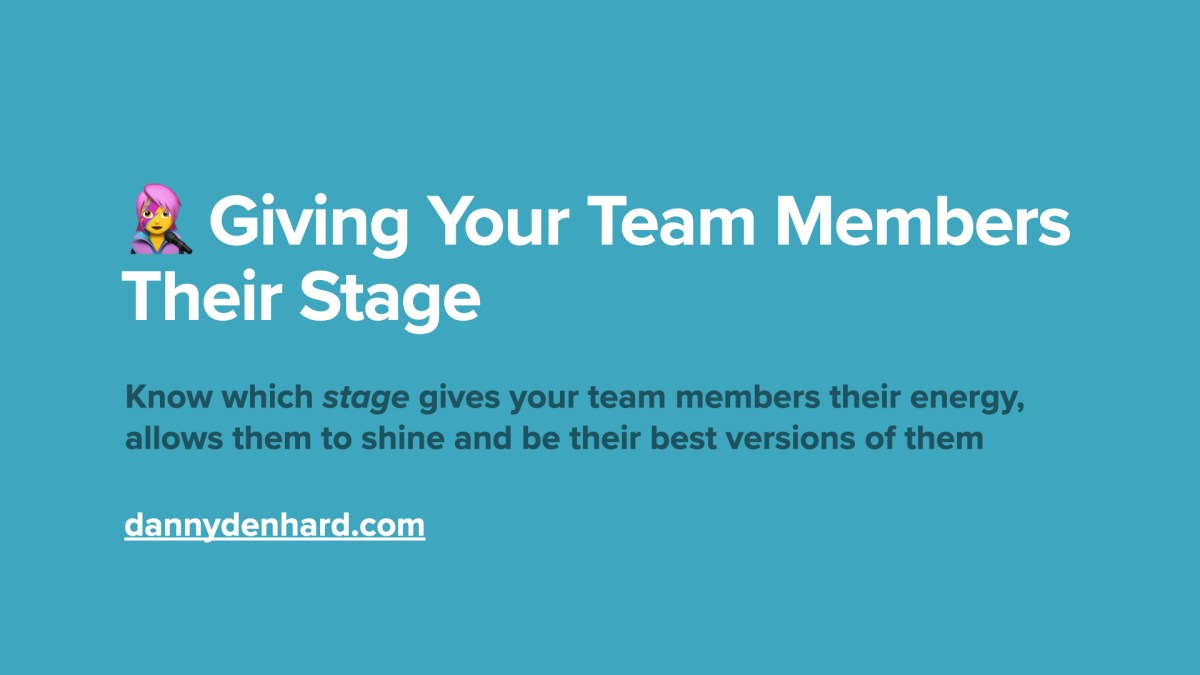 giving your team members their stage