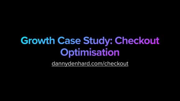 Growth Case Study - Checkout Optimisation