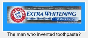 The man who invented toothpaste