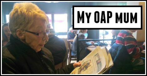 My OAP Mum and the daft things she says - Taken from an article by DannyUK.com