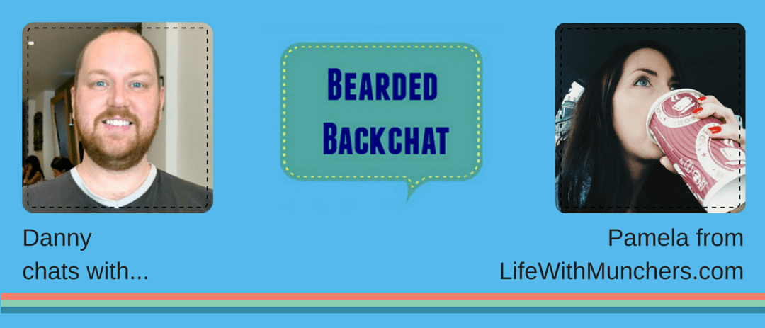 Bearded Backchat with LifeWithMunchers.com's Pamela