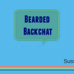 Bearded Backchat with Kelly from sussexwithlove.co.uk