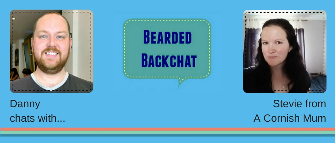Bearded Backchat with Stevie from A Cornish Mum