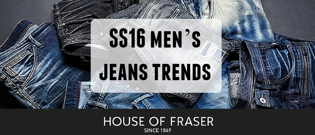 SS16 men's jeans trends by House of Fraser