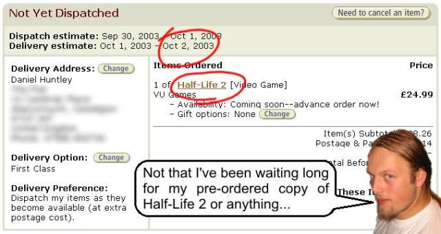 Dan's pre-order for Half-Life 2 on Amazon... with delivery estimate 2003.