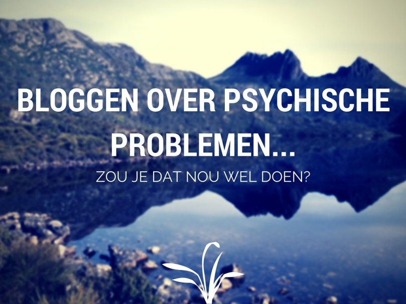 Bloggen over psychische problemen: zou je dat nou wel doen?