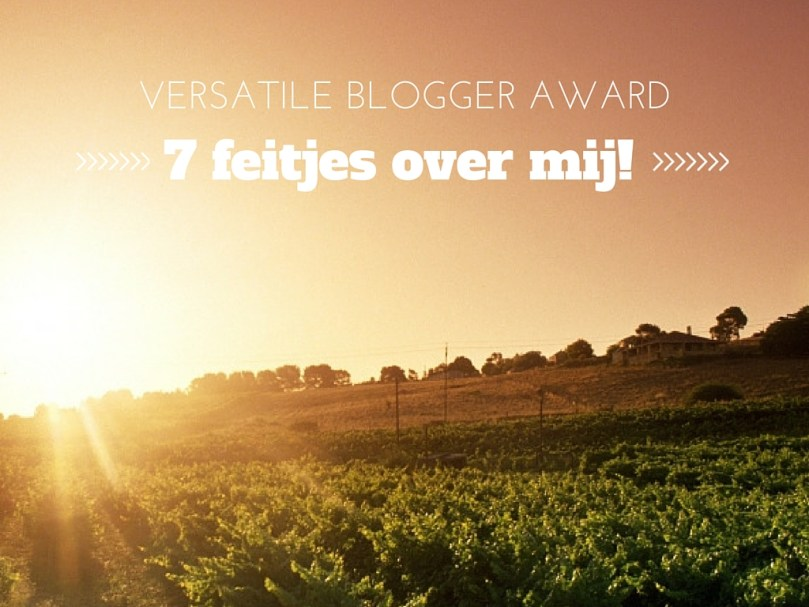 Versatile Blogger Award (+ 7 FEITJES OVER MIJ!)
