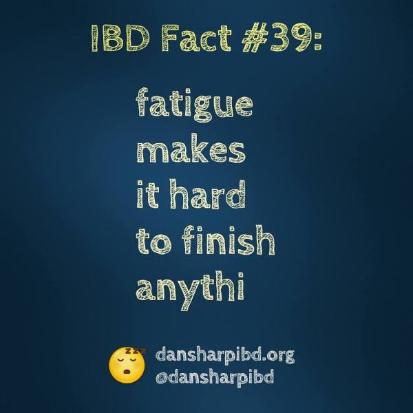 IBD Fact #39: fatigue makes it hard to finish anythi
