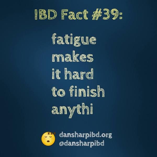 IBD Fact #39: fatigue makes it hard to finish anythi