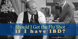 Should I Get the Flu Shot if I have IBD?