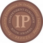 Independent Publisher Book Awards: Recognizing Excellence in Independent Publishing - Bronze