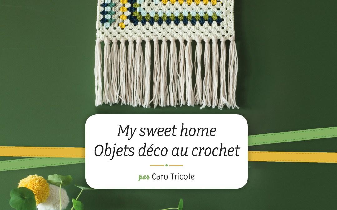 Mon Livre «MY SWEET HOME – Objets déco au crochet» vient de paraître / Je vous propose ici de le feuilleter pour le découvrir !