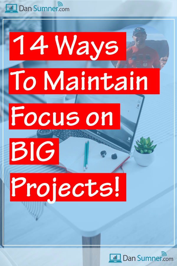 14-ways-to-maintain-focus-on-big-projects