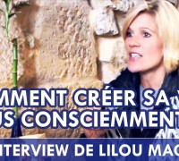 Comment creer sa vie consciemment - Lilou Mace