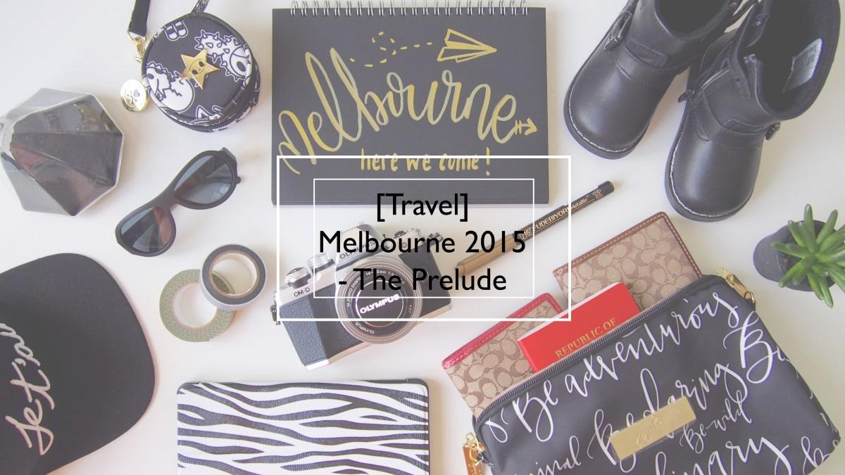 [Travel] Melbourne 2015 - The Prelude