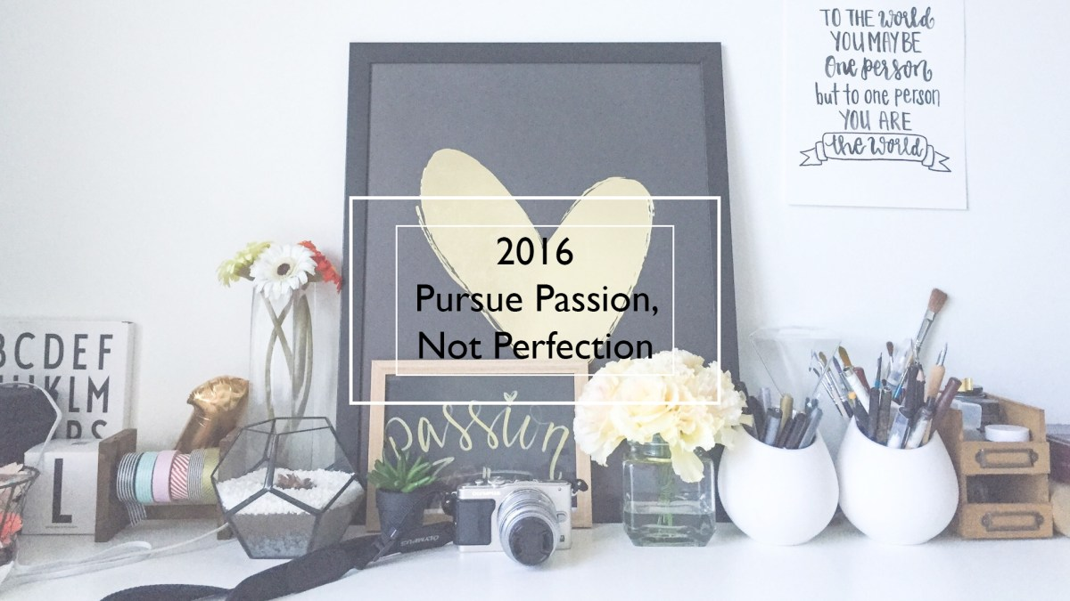2016 - Pursue Passion, Not Perfection