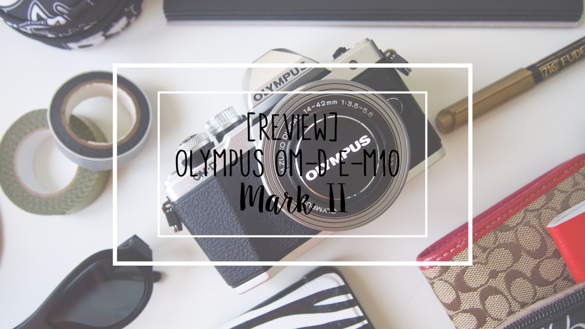[Review] Olympus OM-D E-M10 Mark II