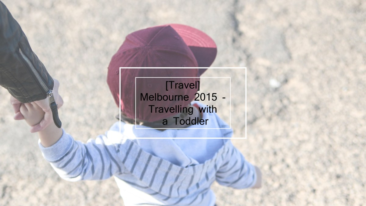 [Travel] Melbourne 2015 - Travelling with a Toddler