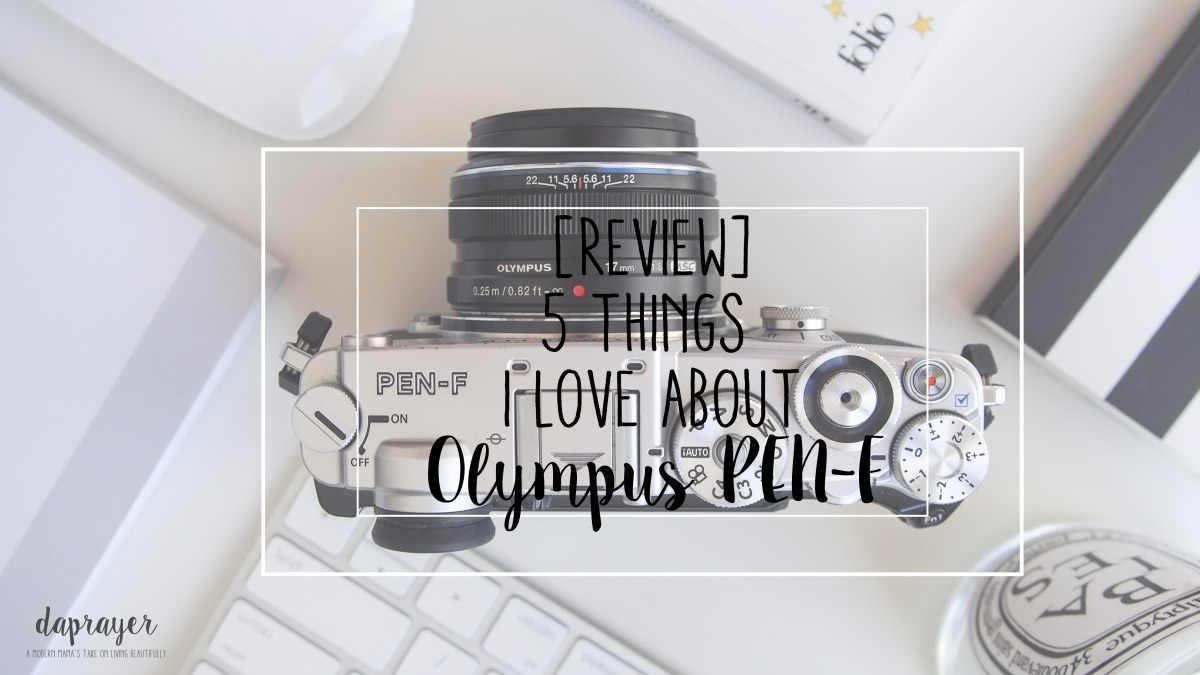 [Review] 5 Things I Love About Olympus PEN-F