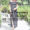 Our 2nd Pregnancy – The Ups, The Downs and The Uncertainties