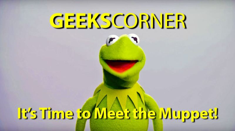 It's Time to Meet the Muppet! - GEEKS CORNER - Episode 648