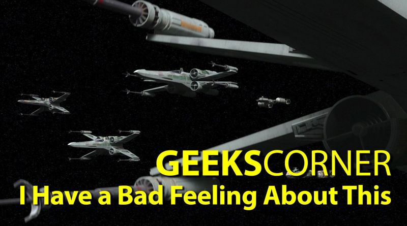 I Have a Bad Feeling About This - GEEKS CORNER - Episode 649