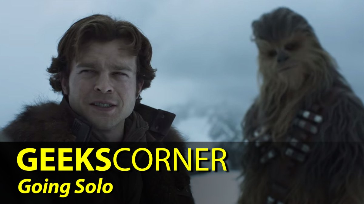 Going Solo - GEEKS CORNER - Episode 819