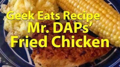 Geek Eats Recipes - Mr. DAPS Fried Chicken