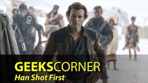 Han Shot First - GEEKS CORNER - Episode 852