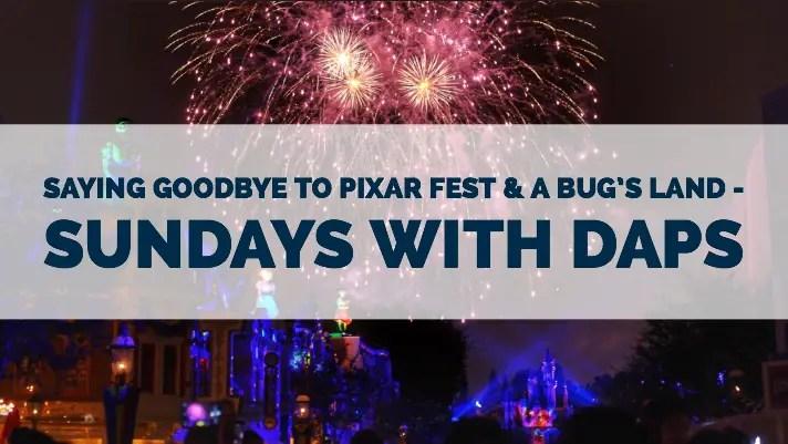 Saying Goodbye to Pixar Fest & a bug's land - Sundays with DAPs